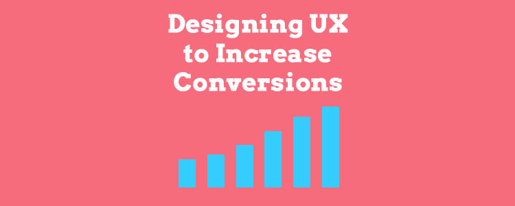 How to Design User Experience to Increase Conversions